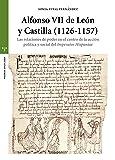 Alfonso VII De León y Castilla (1126-1157). Las Relaciones De Poder En El Centro De La Acción Política y Social Del Imperator Hispaniae (Estudios Históricos La Olmeda)