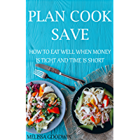 Plan Cook Save: How to eat well when money is tight and time is short
