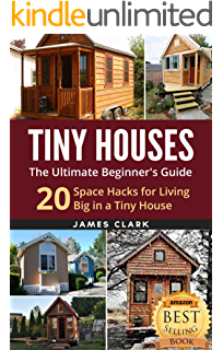 Tiny Houses The Ultimate Beginners Guide 20 Space Hacks For Living Big In