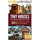 Tiny Houses: The Ultimate Beginner's Guide! : 20 Space Hacks for Living Big in Your Tiny House (Tiny Homes, Small Home, Tiny