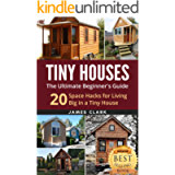 Tiny Houses: The Ultimate Beginner's Guide! : 20 Space Hacks for Living Big in Your Tiny House (Tiny Homes, Small Home…