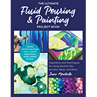 The Ultimate Fluid Pouring & Painting Project Book: Inspiration and Techniques for using Alcohol Inks, Acrylics, Resin…