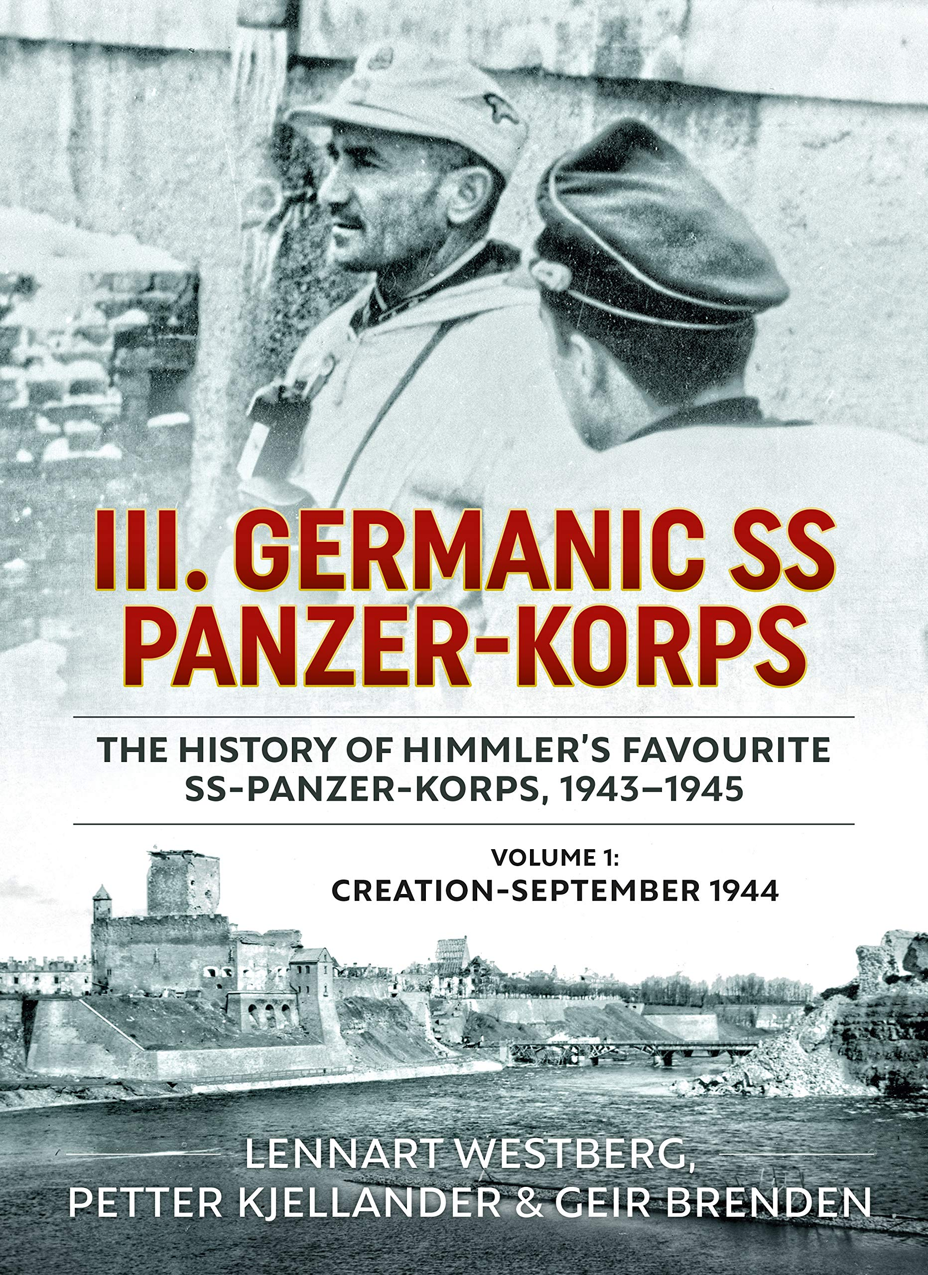 III. Germanic SS Panzer-Korps. The History of Himmler's Favourite SS Panzer-Korps, 1943-1945: Volume 1: Creation - September 1944 by Helion and Company