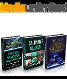 Aquariums: Aquariums Box Set (3 in 1): Freshwater Aquarium + Saltwater Aquarium + Reef Aquarium Setup & Maintenance Guide: A Complete Aquarium Guide for ... Fish, Reef Aquarium, Saltwater Aquarium)