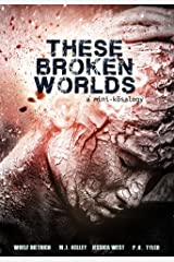These Broken Worlds: A Mini-Anthology of Flash Fiction Stories