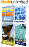 Shipping Container Homes: An Ultimate Step-By-Step Beginner's Guide to Living in a Shipping Container Home Including Ideas and Examples of Designs