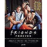 Friends forever – aquele sobre os episódios; o livro oficial dos 25 anos de Friends: 1