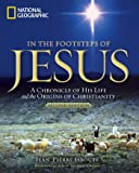 In the Footsteps of Jesus, 2nd Edition: A Chronicle of His Life and the Origins of Christianity