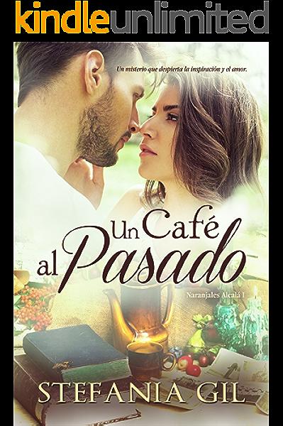 Un café al pasado: Romance paranormal en España (Naranjales Alcalá nº 1) eBook: Gil, Stefania, Design, La Taguara: Amazon.es: Tienda Kindle