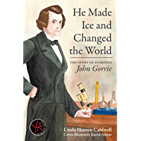 He Made Ice and Changed the World: The Story of Florida's John Gorrie