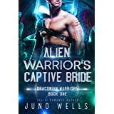 Alien Warrior's Captive Bride: A SciFi Alien Romance (Draconian Warriors Book 1)