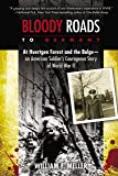 Bloody Roads to Germany: At Huertgen Forest and the Bulge--an American Soldier's Courageous Story of Worl d War II