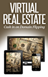 Virtual Real Estate: How to Make Money Buying and Selling Domain Names – A 2014 Guide to Flipping Domains (with Investing Tips and Email Sales Letter Templates)