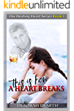 This Is How A Heart Breaks (The Healing Heart Series Book 1)