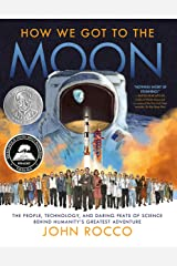 How We Got to the Moon: The People, Technology, and Daring Feats of Science Behind Humanity's Greatest Adventure Kindle Edition