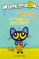 Pete the Kitty and the Case of the Hiccups (My First I Can Read) Kindle Edition