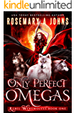 Only Perfect Omegas: A Reverse Harem Fantasy Romance Series (Rebel Werewolves Book 1)