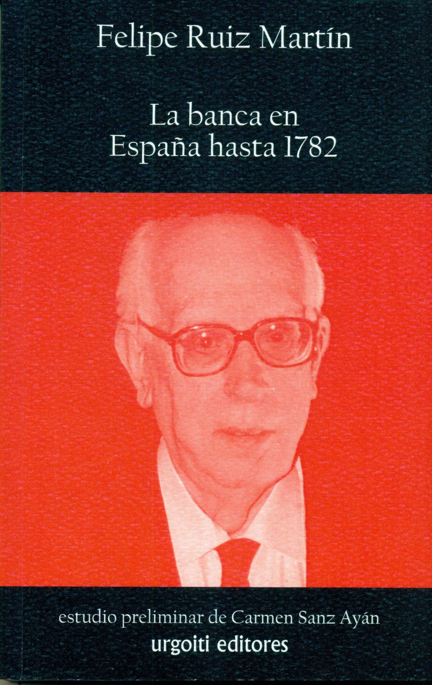 La banca en España hasta 1782 (Historiadores): Amazon.es: Ruiz Martín, Felipe, Sanz Ayán, Carmen: Libros