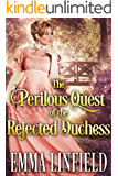 The Perilous Quest of the Rejected Duchess: A Historical Regency Romance Novel