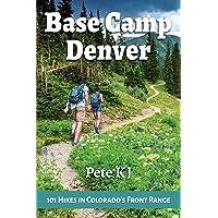 Base Camp Denver: 101 Hikes in Colorado's Front Range (Base Camp (2))