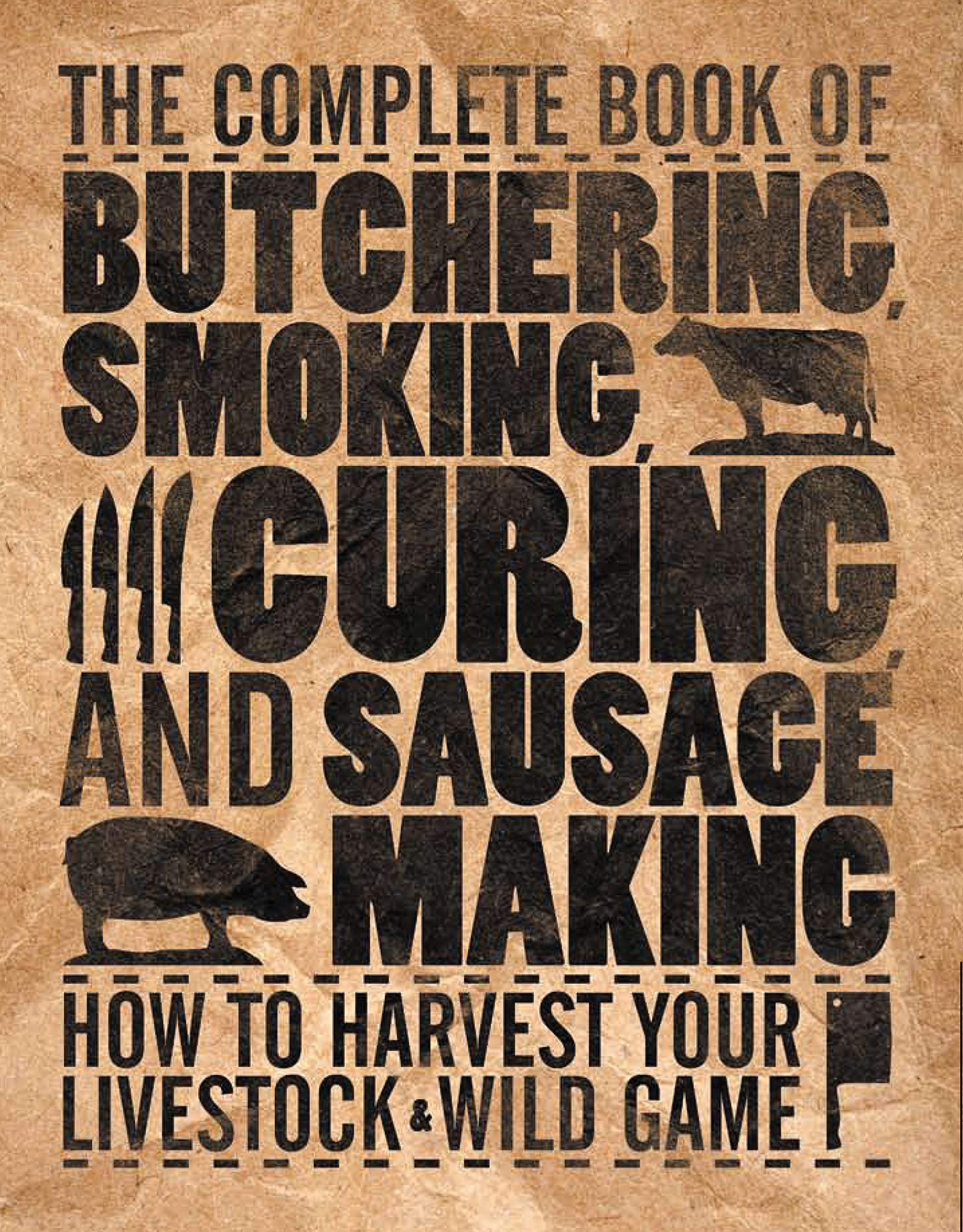 The Complete Book Of Butchering Smoking Curing And Sausage Making  How To Harvest Your Livestock And Wild Game  Complete Meat