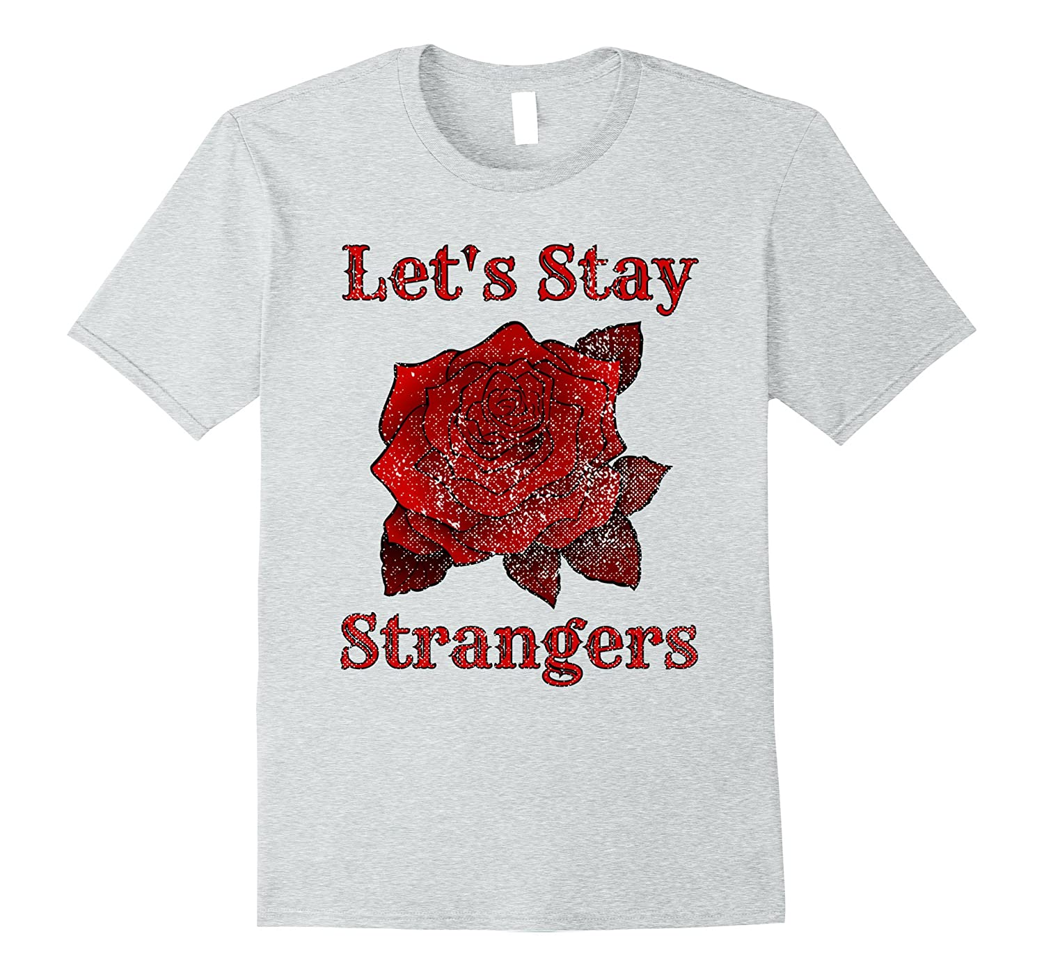 4733f5be0 Lets Stay Strangers Rose Distressed Trending T-Shirt-ANZ ⋆ Anztshirt