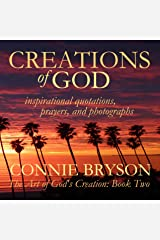 CREATIONS of GOD: inspirational quotations, prayers, and photographs (The Art of God's Creation Series Book 2) Kindle Edition