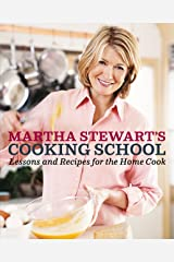 Martha Stewart's Cooking School: Lessons and Recipes for the Home Cook: A Cookbook Hardcover