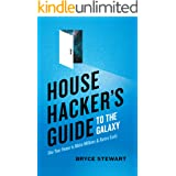 House Hacker's Guide to the Galaxy: Use Your Home to Make Millions and Retire Early