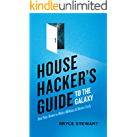 House Hacker's Guide to the Galaxy: Use Your Home to Make Millions and Retire Early (English Edition)