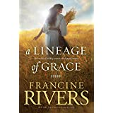 A Lineage of Grace: Biblical Stories of 5 Women in the Lineage of Jesus - Tamar, Rahab, Ruth, Bathsheba, & Mary (Historical C