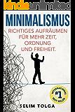 Minimalismus: Richtiges Aufräumen für mehr Zeit, Ordnung und Freiheit (German Edition)