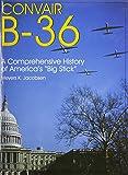 Convair B-36: A Comprehensive History of Americas Big Stick (Schiffer Military Aviation History (Hardcover))