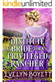 A Destitute Bride For A Privileged Rancher: A Clean Western Historical Romance Novel