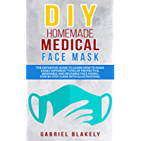 Diy Homemade Medical Face Mask: The Definitive Guide To Learn How To Make Easily Different Types Of Protective, Washable And Reusable Face Masks.  Step ... (Do it Yourself Book 2) (English Edition)
