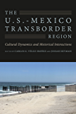 The U.S.-Mexico Transborder Region: Cultural Dynamics and Historical Interactions