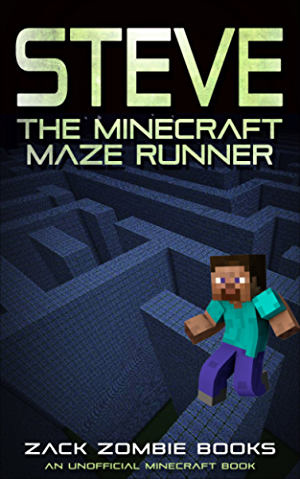 Steve; The Minecraft Maze Runner (A Minecraft Parody of The Maze Runner): (An Unofficial Minecraft Book)