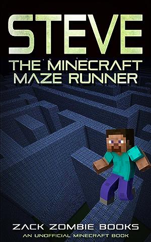 Steve; The Minecraft Maze Runner (A Minecraft Parody of The Maze Runner): (An Unofficial Minecraft Book)