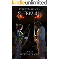 Sherkull: Libro III: Muerte al Dragón (Sherkull: Book III: The dragon must die) (Spanish Edition)