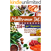 Mediterranean Diet Cookbook for Beginners: 250+ Quick, Easy and Delicious Mediterranean Diet Recipes for Living and…