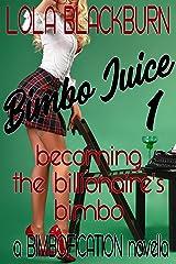 Bimbo Juice 1: Becoming the Billionaire's Bimbo: a BIMBOFICATION novella Kindle Edition