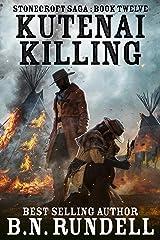 Kutenai Killing: A Historical Western Novel (Stonecroft Saga Book 12) Kindle Edition