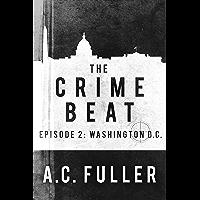 The Crime Beat: Washington, D.C. (A Cole & Warren Crime Thriller Book 2)