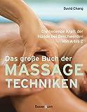 Das große Buch der Massagetechniken: Die heilende Kraft der Hände bei Beschwerden von A bis Z