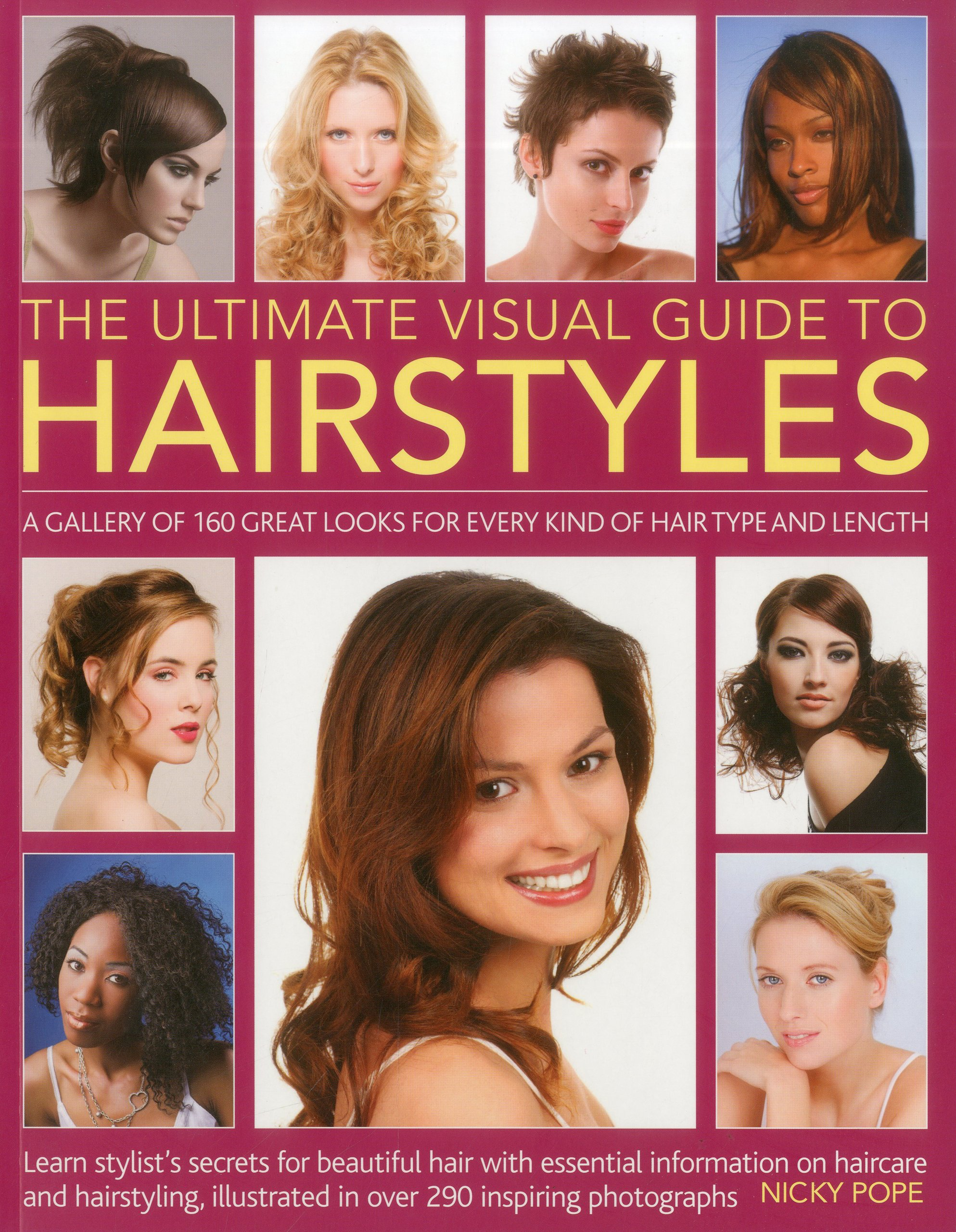 The Ultimate Visual Guide to Hairstyles: A gallery of 160 great looks for  every kind of hair type and length with essential information on haircare  and ...