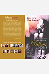 You Are Not Alone: Stories, Resources and Hope From Autism Moms Kindle Edition