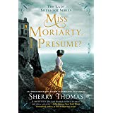 Miss Moriarty, I Presume? (The Lady Sherlock Series Book 6)