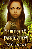 Portraits of a Faerie Queen (The Faerie Court Chronicles Book 1)