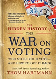 The Hidden History of the War on Voting: Who Stole Your Vote and How to Get It Back