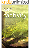 sad captivity